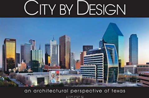 City by Design: Texas: An Architectural Perspective of the Leading Cities in Texas